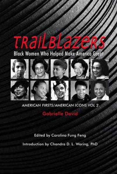 Trailblazers, Black Women Who Helped Make America Great - American Firsts/American Icons, Volume 2 - Gabrielle David