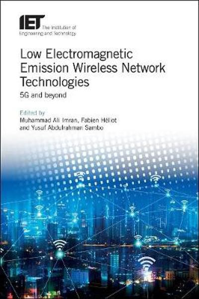 Low Electromagnetic Emission Wireless Network Technologies - Muhammad Ali Imran