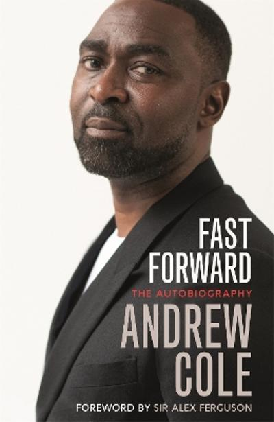 Fast Forward: The Autobiography - Andrew Cole
