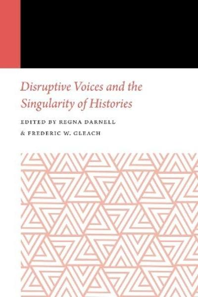 Disruptive Voices and the Singularity of Histories - Regna Darnell