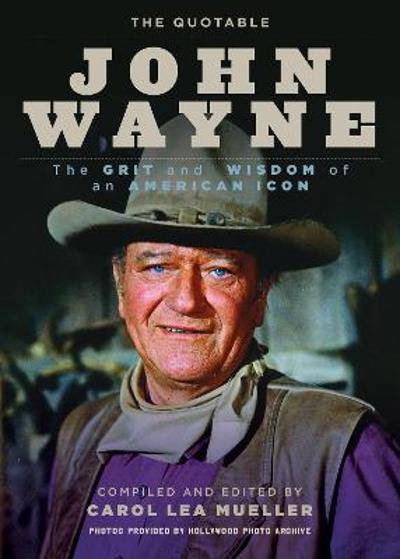 The Quotable John Wayne - Carol Lea Mueller
