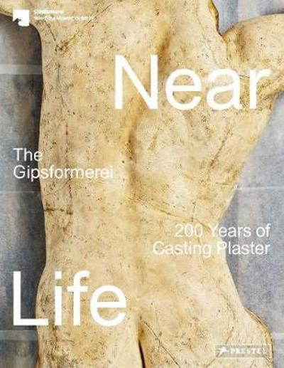 Near Life: The Gipsformerei - 200 Years of Casting Plaster - Veronika Tocha