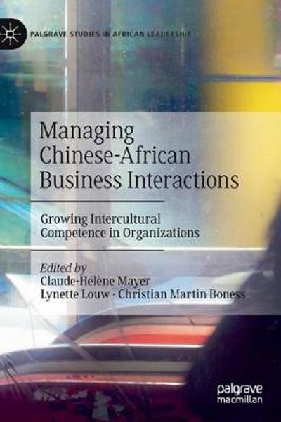 Managing Chinese-African Business Interactions - Claude-Helene Mayer