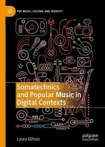 Somatechnics and Popular Music in Digital Contexts - Laura Glitsos