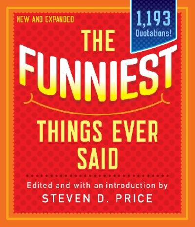 The Funniest Things Ever Said, New and Expanded - Steven Price