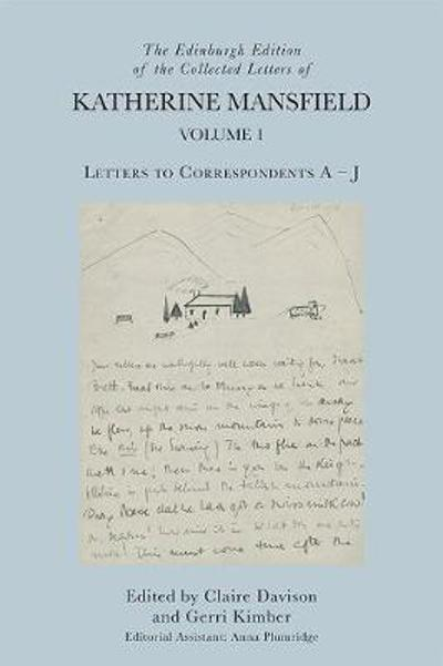 The Edinburgh Edition of the Collected Letters of Katherine Mansfield, Volume 1 - Claire Davison