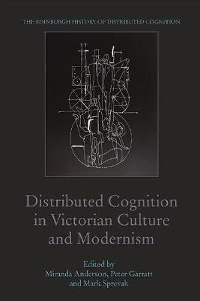 Distributed Cognition in Victorian Culture and Modernism - Miranda Anderson