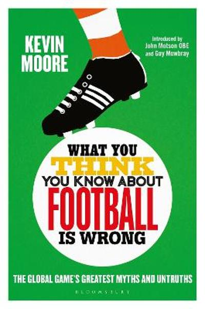 What You Think You Know About Football is Wrong - Kevin Moore