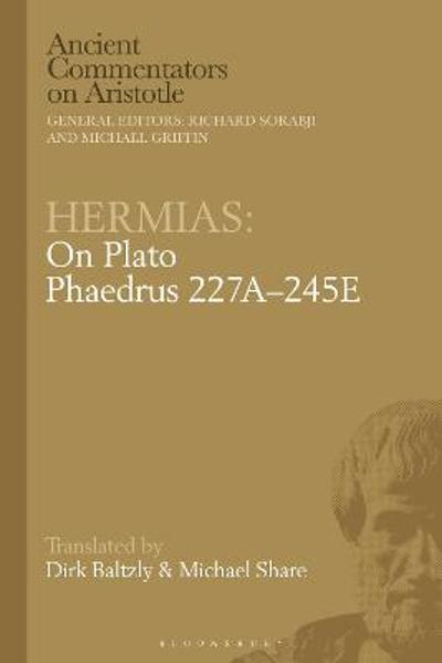 Hermias: On Plato Phaedrus 227A-245E - Dirk Baltzly