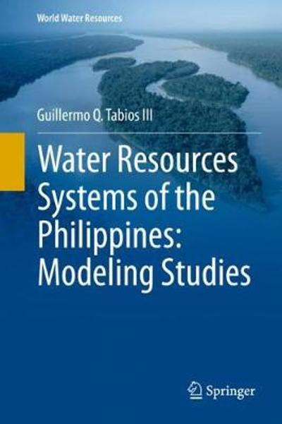 Water Resources Systems of the Philippines: Modeling Studies - Guillermo Q. Tabios III