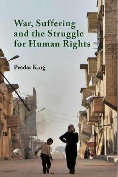 War, Suffering and the Struggle for Human Rights - Peadar King
