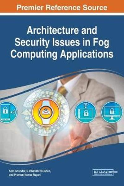 Architecture and Security Issues in Fog Computing Applications - Sam Goundar