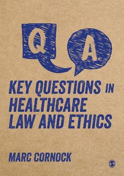 Key Questions in Healthcare Law and Ethics - Marc Cornock