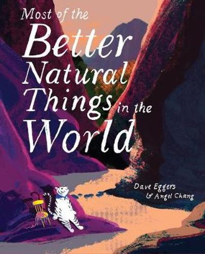 Most of the Better Natural Things in the World - Dave Eggers