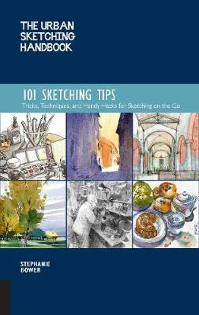 The Urban Sketching Handbook: 101 Sketching Tips - Stephanie Bower