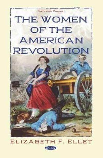 The Women of the American Revolution - Elizabeth F Ellet