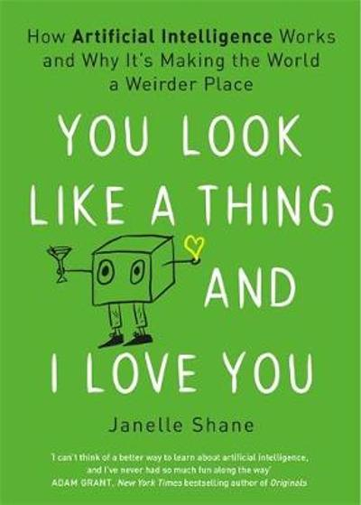You Look Like a Thing and I Love You - Janelle Shane