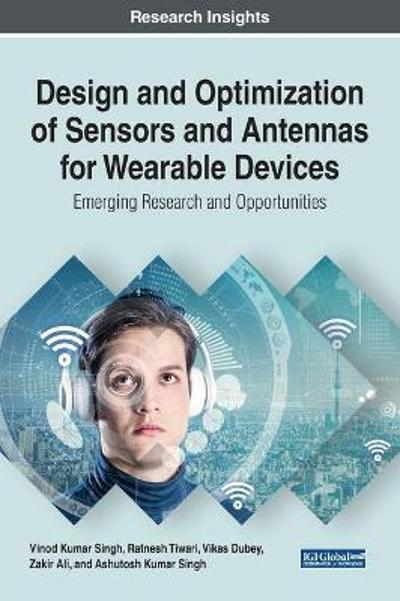 Design and Optimization of Sensors and Antennas for Wearable Devices - Vinod Kumar Singh