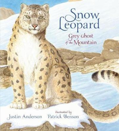 Snow Leopard: Grey Ghost of the Mountain - Justin Anderson