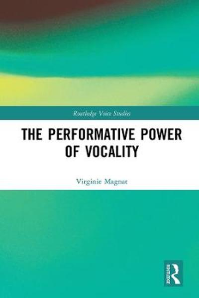 The Performative Power of Vocality - Virginie Magnat