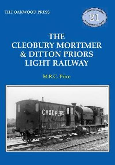 The Cleobury Mortimer & Ditton Priors Light Railway - M.R.C. Price