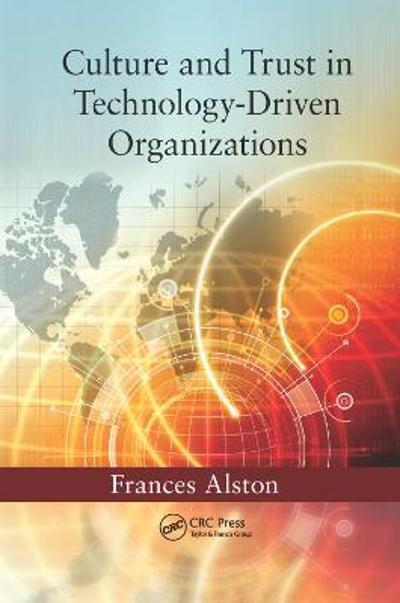 Culture and Trust in Technology-Driven Organizations - Frances Alston