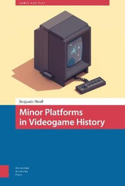 Minor Platforms in Videogame History - Benjamin Nicoll