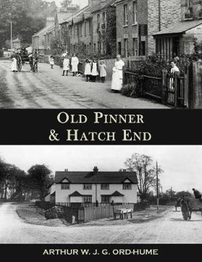 Old Pinner & Hatch End - Arthur W.J.G. Ord-Hume