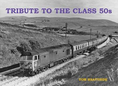 Tribute to the Class 50s - Tom Heavyside