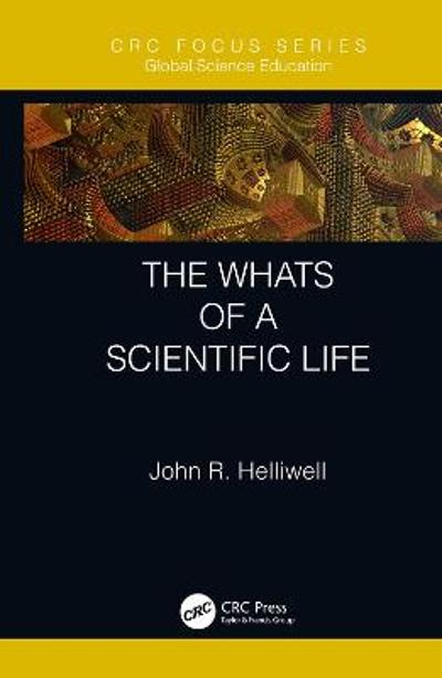 The Whats of a Scientific Life - John R. Helliwell