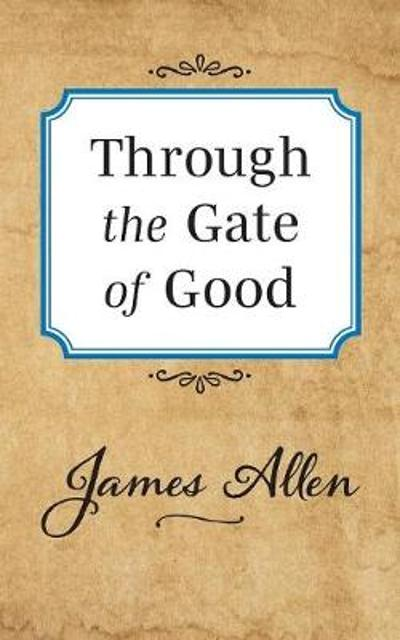 Through the Gate of Good - James Allen