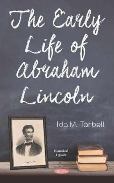 The Early Life of Abraham Lincoln - Ida M Tarbell