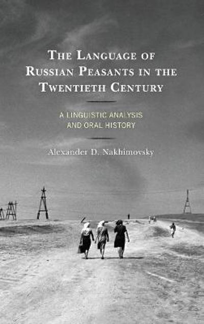 The Language of Russian Peasants in the Twentieth Century - Alexander D. Nakhimovsky