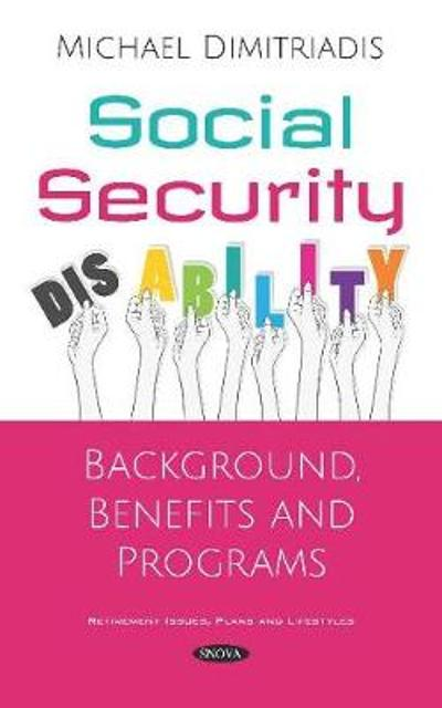 Social Security Disability: Background, Benefits and Programs - Michael Dimitriadis