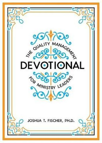 The Quality Management Devotional for Ministry Leaders - Joshua T Fischer
