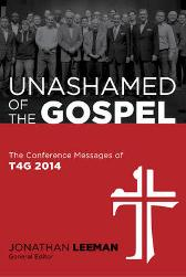 Unashamed of the Gospel - Thabiti Anyabwile Albert Mohler Mark Dever John MacArthur David Platt John Piper Matt Chandler Kevin DeYoung Ligon Duncan Jonathan Leeman
