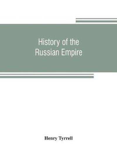 History of the Russian empire - Henry Tyrrell
