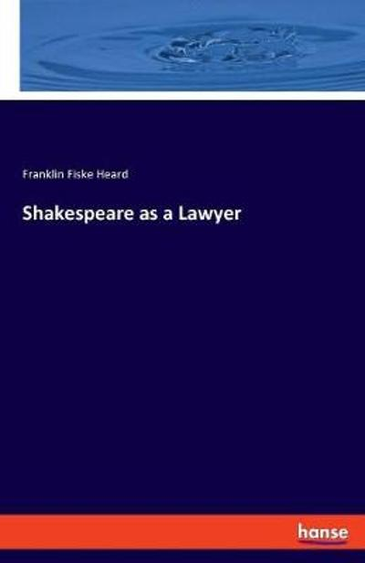 Shakespeare as a Lawyer - Franklin Fiske Heard