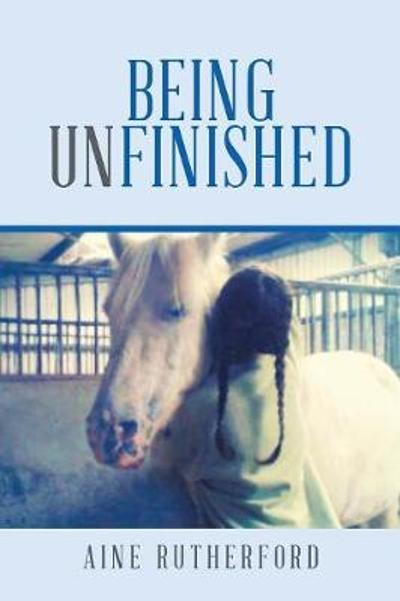 Being Unfinished - Aine Rutherford