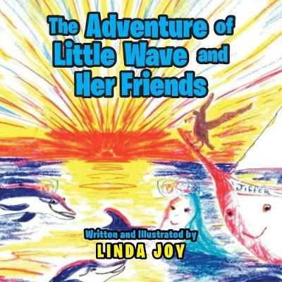 The Adventures of Little Wave and Her Friends - Linda Joy