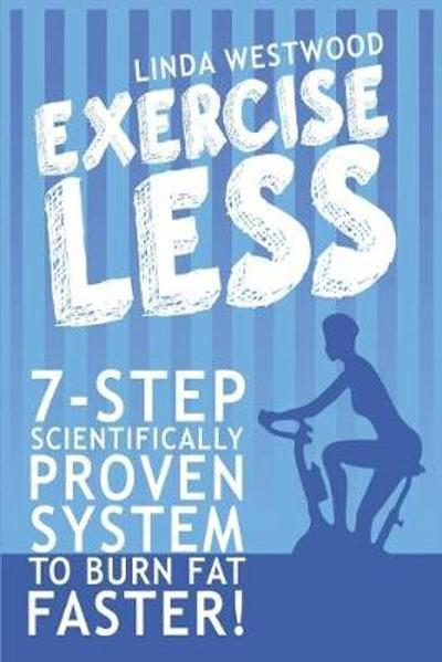 Exercise Less (4th Edition) - Linda Westwood