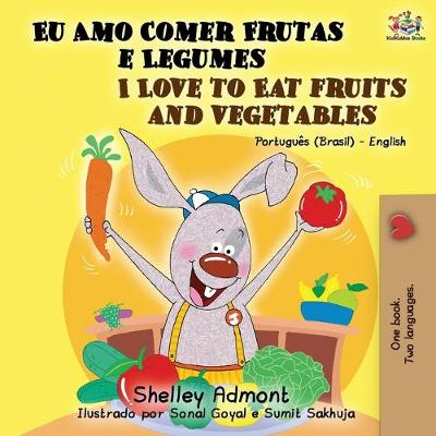 I Love to Eat Fruits and Vegetables (Portuguese English Bilingual Book) - Shelley Admont