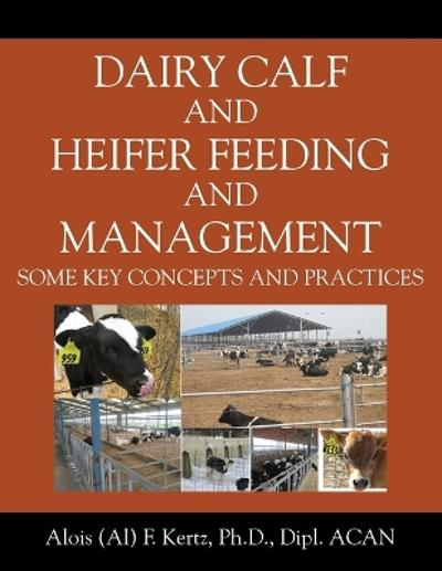 Dairy Calf and Heifer Feeding and Management - Alois (Al) F Kertz