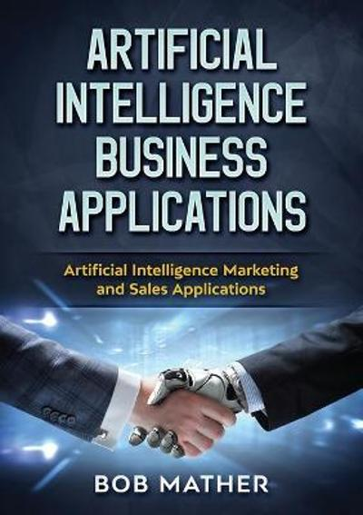 Artificial Intelligence Business Applications - Bob Mather