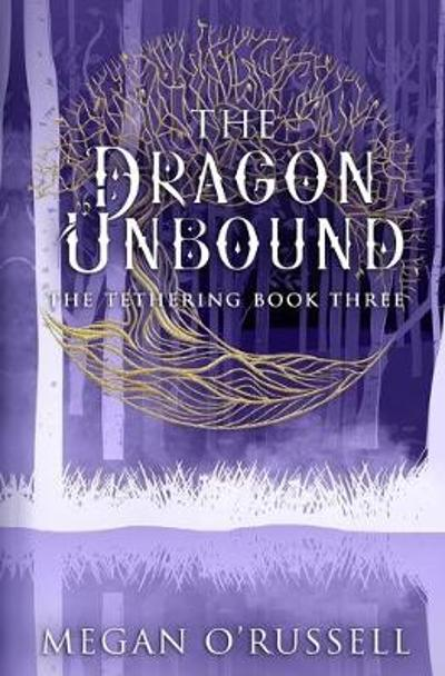 The Dragon Unbound - Megan O'Russell