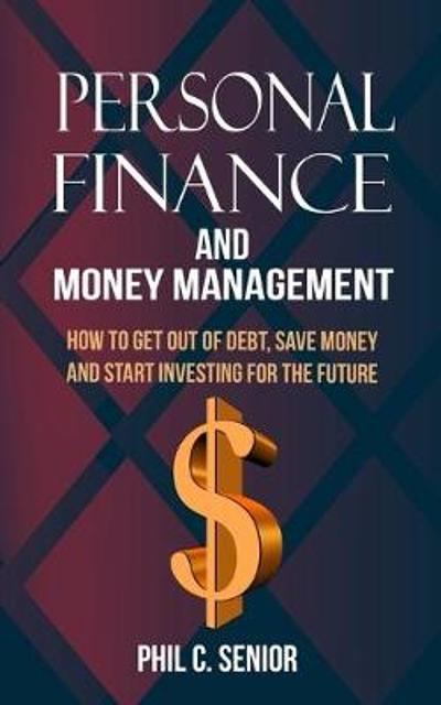 Personal Finance And Money Management - Phil C Senior