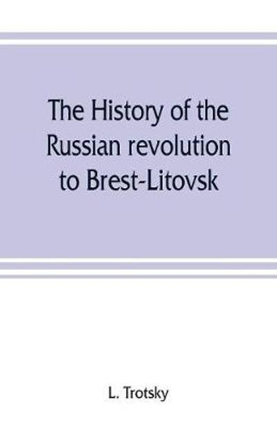 The history of the Russian revolution to Brest-Litovsk - L Trotsky