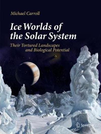 Ice Worlds of the Solar System - Michael Carroll