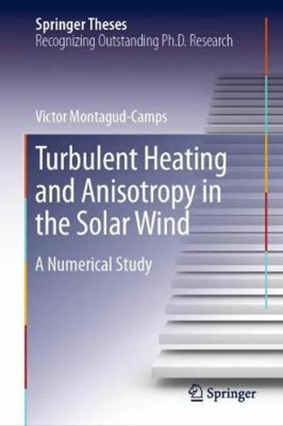 Turbulent Heating and Anisotropy in the Solar Wind - Victor Montagud-Camps