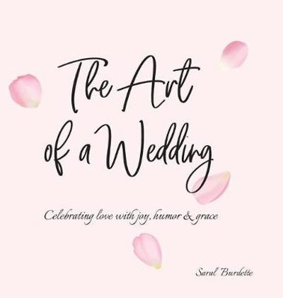 The Art of a Wedding - Saral Burdette